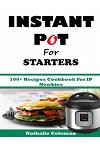 Instant Pot for Starters: 100+ Recipes Cookbook for IP Newbies