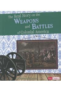 The Real Story on the Weapons and Battles of Colonial