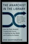 The Anarchist in the Library: How the Clash Between Freedom and Control Is Hacking the Real World and Crashing the System