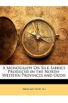 A Monograph on Silk Fabrics Produced in the North-Western Provinces and Oudh