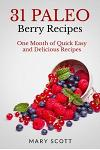 31 Paleo Berry Recipes: One Month of Quick Easy and Delicious Recipes