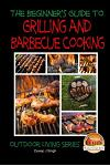 A Beginner's Guide to Grilling and Barbecue Cooking
