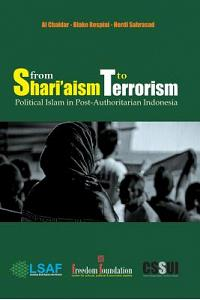 From Shari'aism to Terrorism: Political Islam in Post-Authoritarian Indonesia