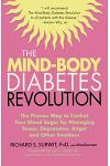 The Mind-Body Diabetes Revolution: The Proven Way to Control Your Blood Sugar by Managing Stress, Depression, Anger and Other Emotions