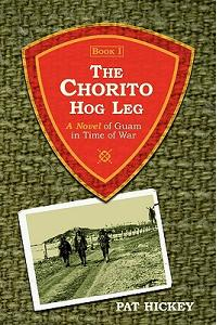 The Chorito Hog Leg, Book 1: A Novel of Guam in Time of War