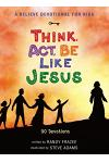 A Believe Devotional for Kids: Think, Act, Be Like Jesus: 90 Devotions