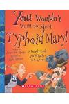 You Wouldn't Want to Meet Typhoid Mary!: A Deadly Cook You'd Rather Not Know