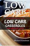 Low Carb Casseroles: 25 Super Delicious Low Carb Casseroles for Weight Loss: (low carbohydrate, high protein, low carbohydrate foods, low c