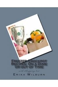 Freezer Crockpot Recipes: One a Dime or Out of Time with Shopping List