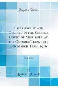 Cases Argued and Decided in the Supreme Court of Mississippi at the October Term, 1915 and March Term, 1916, Vol. 110 (Classic Reprint)