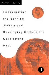 Emancipating the Banking System and Developing Markets for Government Debt