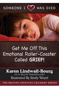 Someone I Love Has Died: Get Me Off This Emotional Roller-Coaster Called Grief!