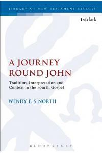 A Journey Round John: Tradition, Interpretation and Context in the Fourth Gospel
