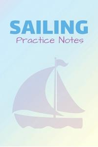 Sailing Practice Notes: Sailing Journal & Ship Notebook - Captain Diary To Write In (110 Lined Pages, 6 x 9 in) Gift For School, Students, Ins