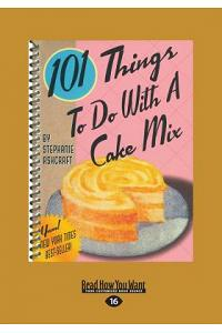 101 Things to Do with a Cake Mix (Large Print 16pt)