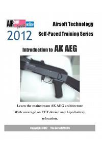 2012 Airsoft Technology Self-Paced Training Series: Introduction to AK Aeg: Learn the Mainstream AK Aeg Architecture