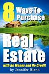 8 Ways to Purchase Real Estate with No Money and No Credit