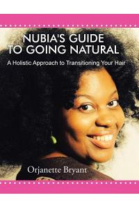 Nubia's Guide to Going Natural: A Holistic Approach to Transitioning Your Hair