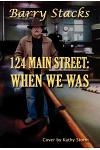 124 Main Street: When We Was
