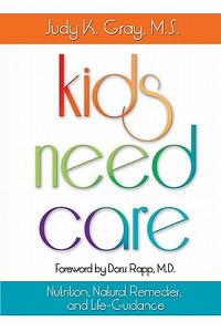 Kids Need Care: Nutrition, Natural Remedies, and Life-Guidance