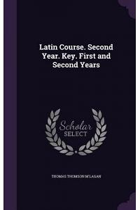 Latin Course. Second Year. Key. First and Second Years