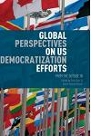 Global Perspectives on Us Democratization Efforts: From the Outside in