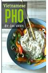 Vietnamese PHO: The Vietnamese Recipe Blueprint: The Only Authentic PHO Recipe Book Out There (Vietnamese Cookbook, Vietnamese Food, P