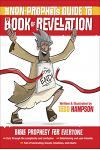 The Non-Prophet's Guide(tm) to the Book of Revelation: Bible Prophecy for Everyone