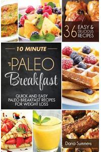 10 Minute Paleo Breakfast: Quick and Easy Paleo Breakfast Recipes for Weight Loss