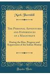 The Personal Adventures and Experiences of a Magistrate: During the Rise, Progress and Suppression of the Indian Mutiny (Classic Reprint)