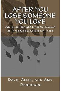 After You Lose Someone You Love: Advice and Insight from the Diaries of Three Kids Who've Been There