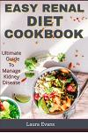 Easy Renal Diet Cookbook: Ultimate Guide To Manage Kidney Disease