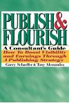 Publish and Flourish: A Consultant's Guide. How to Boost Visibility and Earnings Through a Publishing Strategy