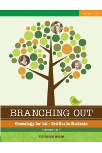 Branching Out: Genealogy for 1st-3rd Grade Students: Lessons 1-30