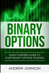 Binary Options: Quick Starters Guide to Binary Options