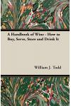 A Handbook of Wine - How to Buy, Serve, Store and Drink It