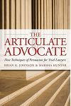 The Articulate Advocate: New Techniques of Persuasion for Trial Lawyers