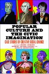 Popular Culture and the Civic Imagination: Case Studies of Creative Social Change
