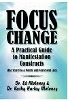 Focus Change: A Practical Guide to Manifestation Constructs (the Secret to a Potent and Successful Life)