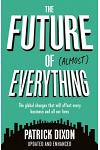 The Future of Almost Everything : How our world will change over the next 100 years