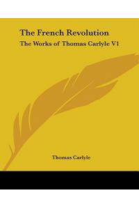The French Revolution: The Works of Thomas Carlyle V1