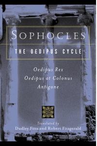 Sophocles, the Oedipus Cycle: Oedipus Rex, Oedipus at Colonus, Antigone