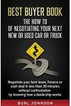 Best Buyer Book: The How to of Negotiating Your Next New or Used Car or Truck: Negotiate Your Best Lease, Finance or Cash Deal in Less