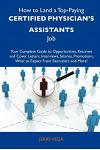 How to Land a Top-Paying Certified Physician's Assistants Job: Your Complete Guide to Opportunities, Resumes and Cover Letters, Interviews, Salaries,