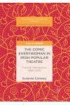The Comic Everywoman in Irish Popular Theatre: Political Melodrama, 1890-1925