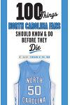 100 Things North Carolina Fans Should Know & Do Before They Die