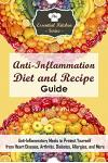 Anti-Inflammation Diet and Recipe Guide: Anti-Inflammatory Meals to Protect Yourself from Heart Disease, Arthritis, Diabetes, Allergies, and More
