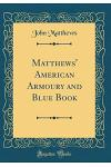 Matthews' American Armoury and Blue Book (Classic Reprint)