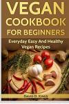 Vegan Cookbook for Beginners: Everyday Easy and Healthy Vegan Recipes