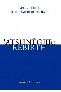 'Atshnegjir: Rebirth: Volume Three of the Empire of the Race